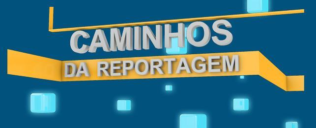 Resultado de imagem para programa caminhos da reportagem tvbrasil